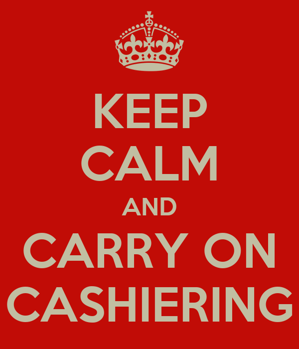 KEEP CALM AND CARRY ON CASHIERING
