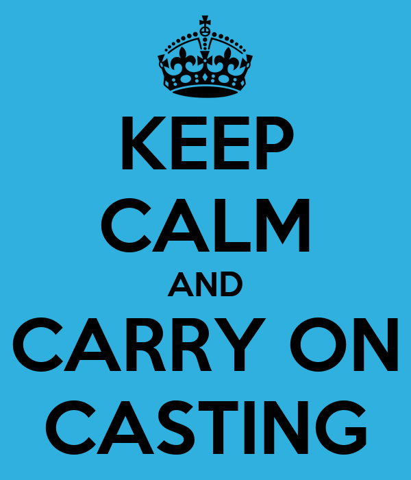 KEEP CALM AND CARRY ON CASTING
