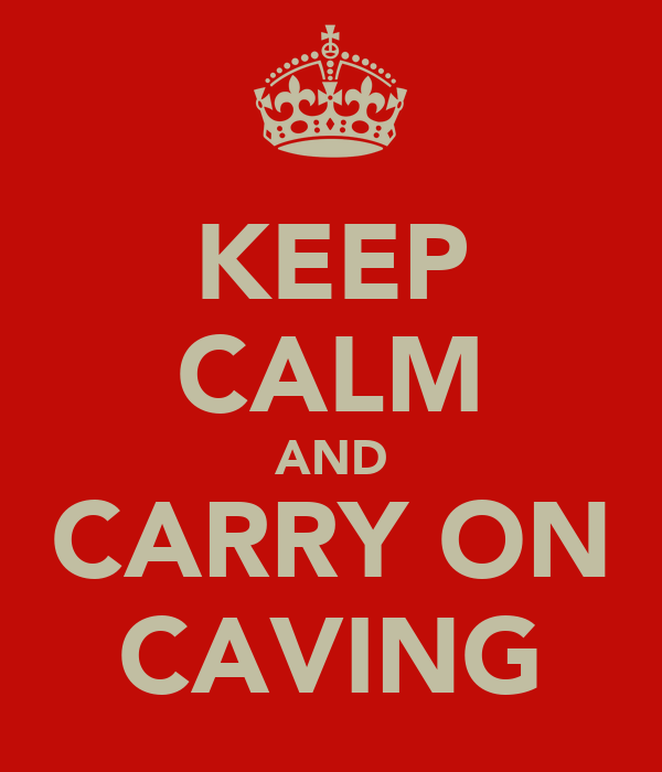KEEP CALM AND CARRY ON CAVING