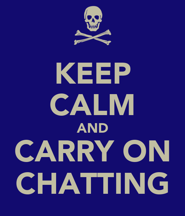 KEEP CALM AND CARRY ON CHATTING