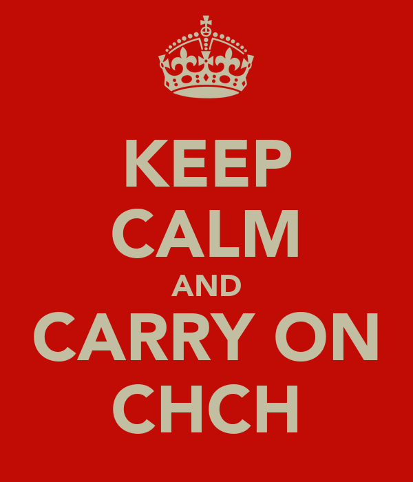 KEEP CALM AND CARRY ON CHCH