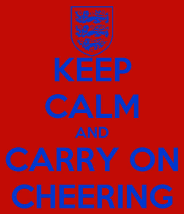 KEEP CALM AND CARRY ON CHEERING