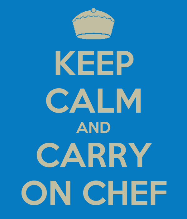 KEEP CALM AND CARRY ON CHEF