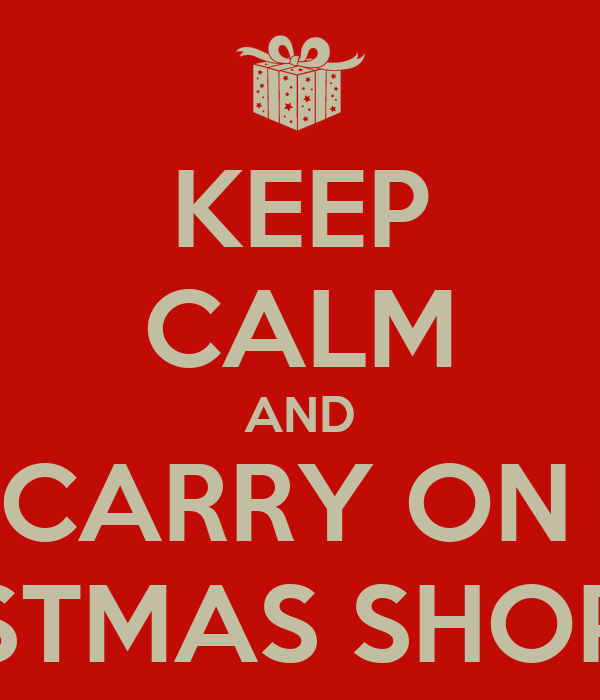 KEEP CALM AND CARRY ON  CHRISTMAS SHOPPING
