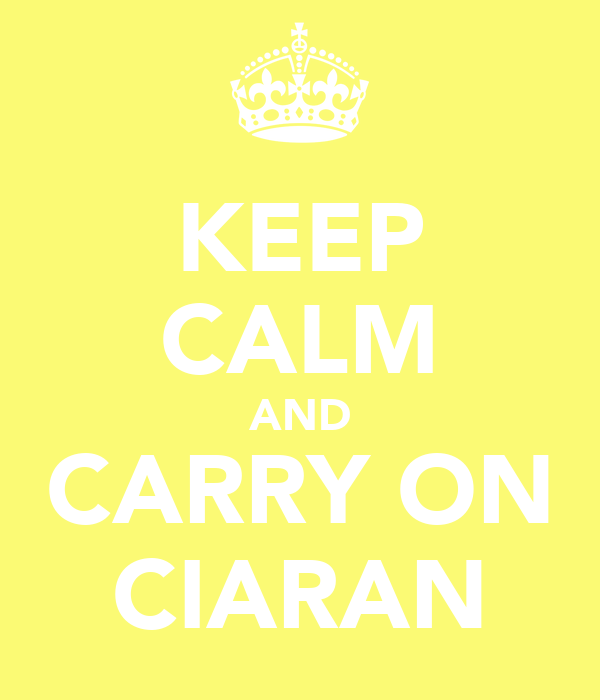 KEEP CALM AND CARRY ON CIARAN