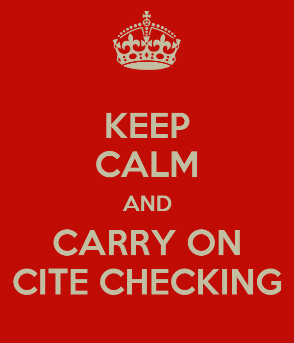 KEEP CALM AND CARRY ON CITE CHECKING