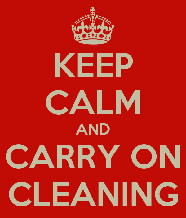 KEEP CALM AND CARRY ON CLEANING