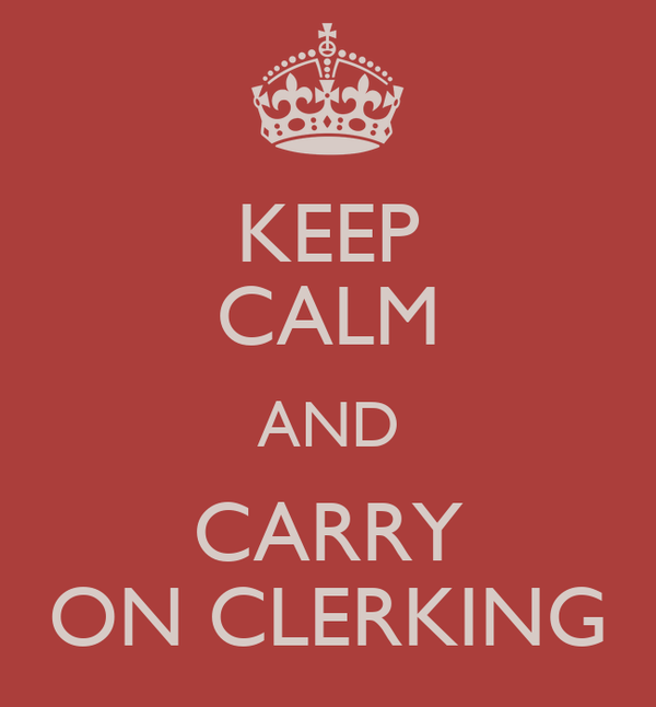 KEEP CALM AND CARRY ON CLERKING