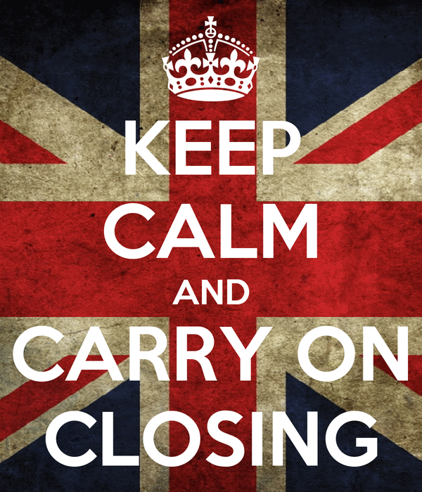 KEEP CALM AND CARRY ON CLOSING