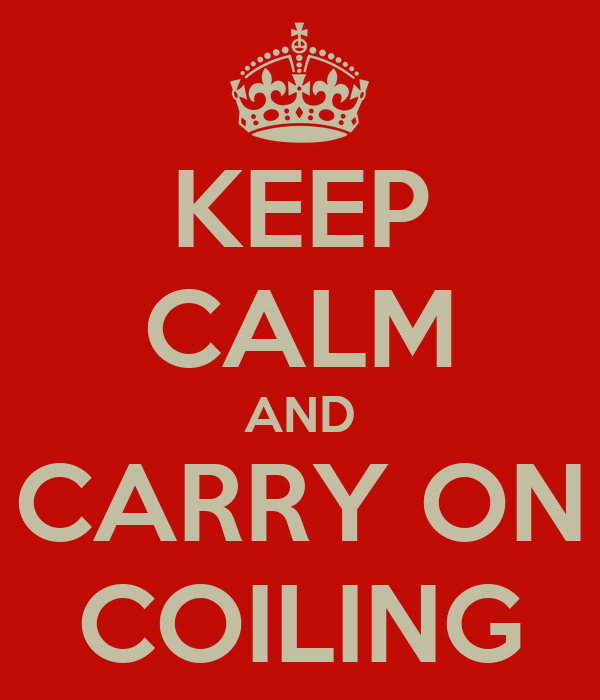 KEEP CALM AND CARRY ON COILING