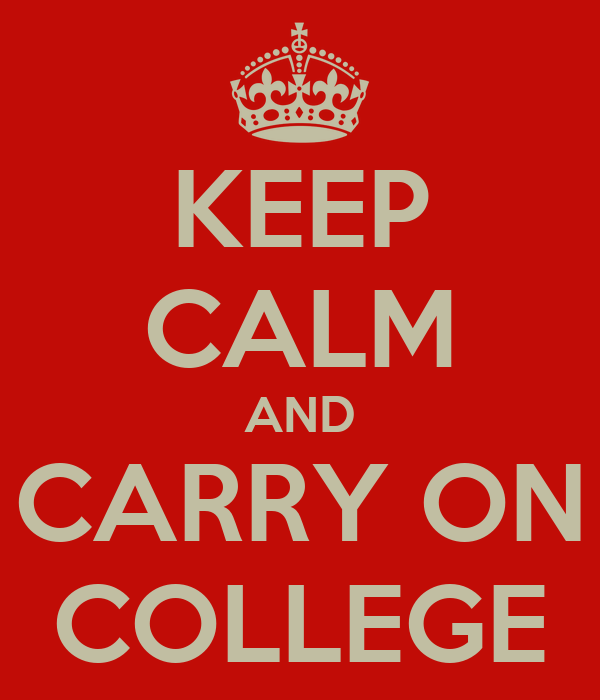 KEEP CALM AND CARRY ON COLLEGE