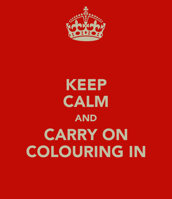 KEEP CALM AND CARRY ON COLOURING IN
