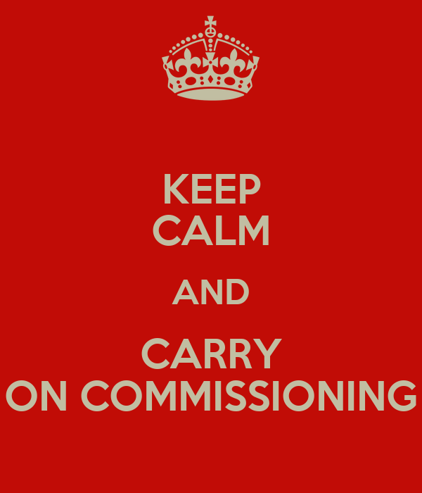 KEEP CALM AND CARRY ON COMMISSIONING