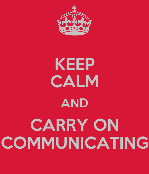 KEEP CALM AND CARRY ON COMMUNICATING