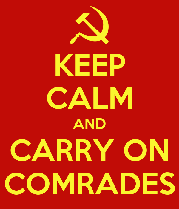 KEEP CALM AND CARRY ON COMRADES