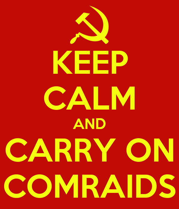 KEEP CALM AND CARRY ON COMRAIDS