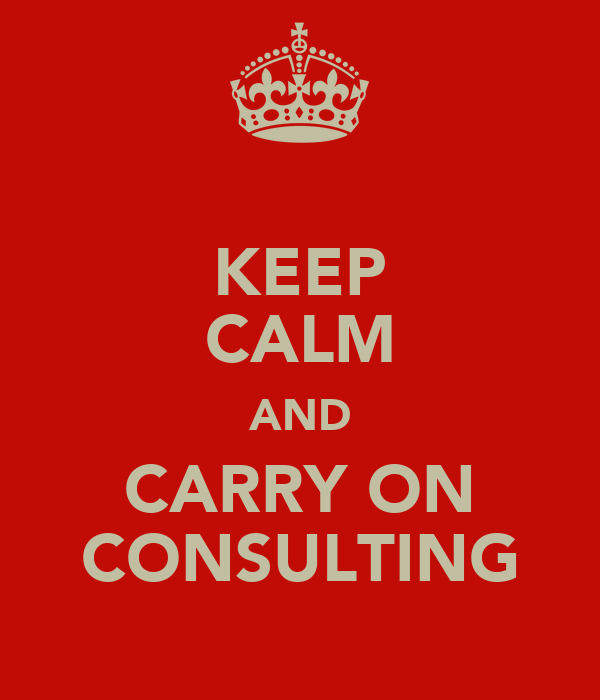 KEEP CALM AND CARRY ON CONSULTING