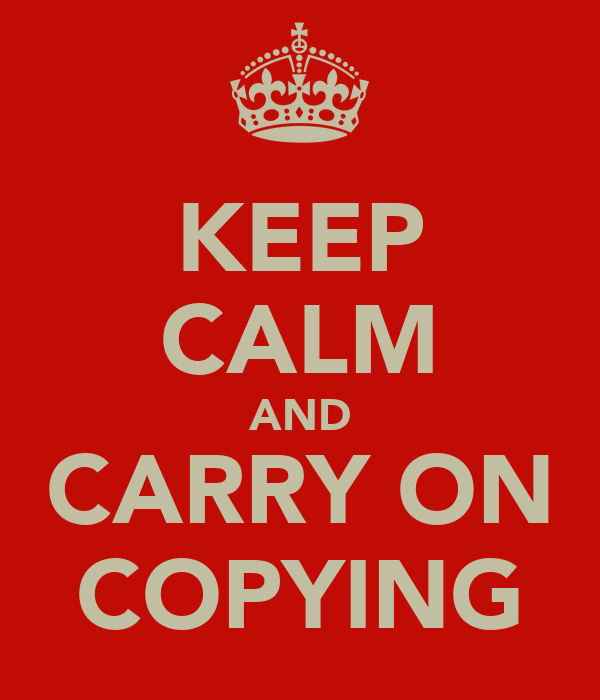 KEEP CALM AND CARRY ON COPYING