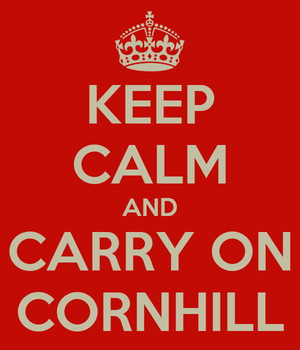 KEEP CALM AND CARRY ON CORNHILL