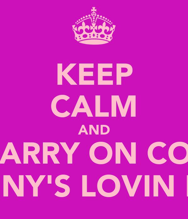 KEEP CALM AND CARRY ON COS LENNY'S LOVIN LIFE