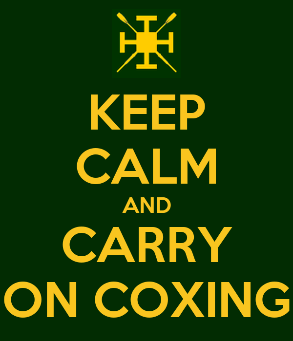 KEEP CALM AND CARRY ON COXING