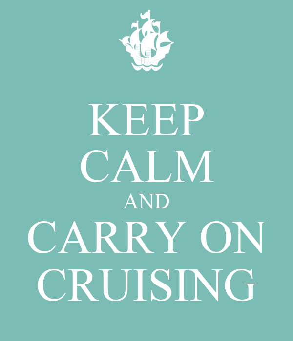 KEEP CALM AND CARRY ON CRUISING