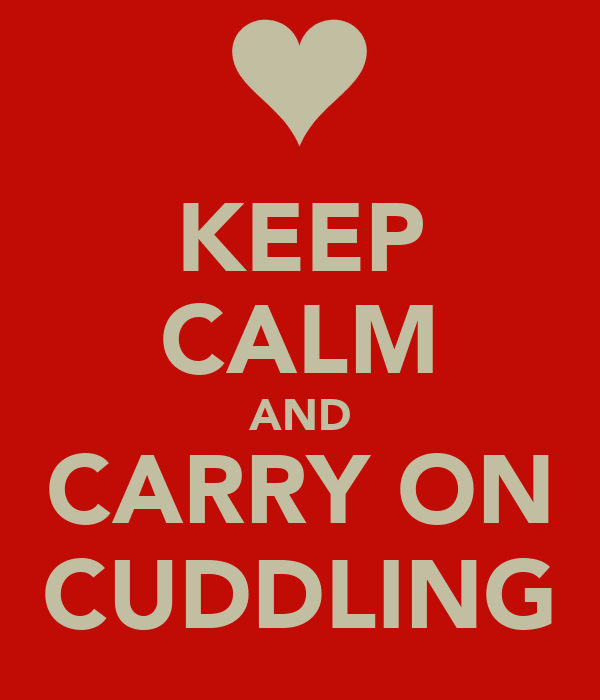 KEEP CALM AND CARRY ON CUDDLING