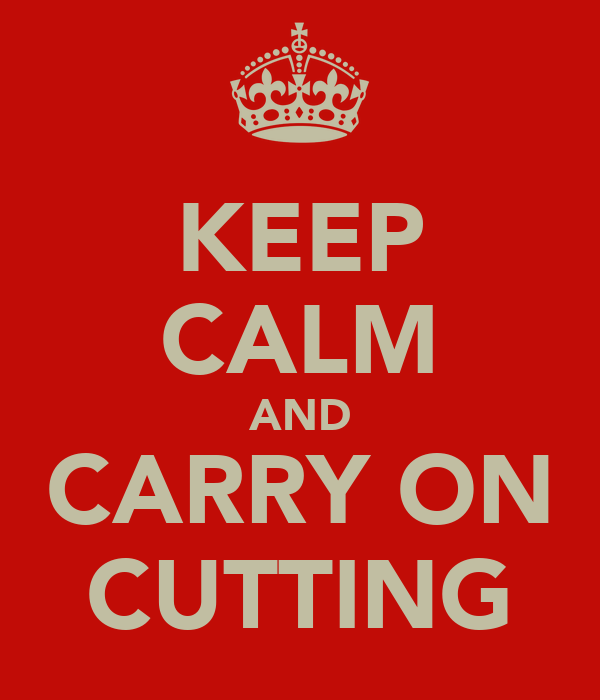 KEEP CALM AND CARRY ON CUTTING