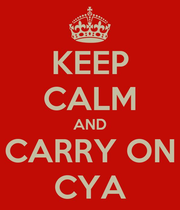 KEEP CALM AND CARRY ON CYA