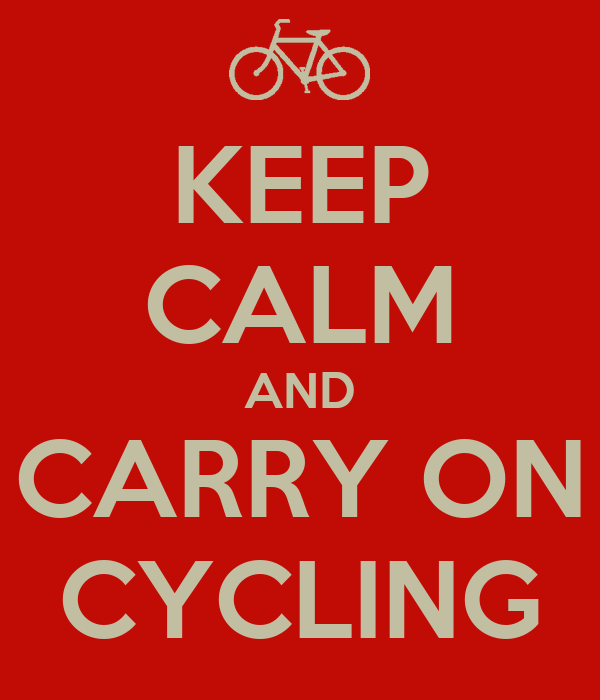 KEEP CALM AND CARRY ON CYCLING