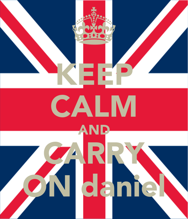 KEEP CALM AND CARRY ON daniel