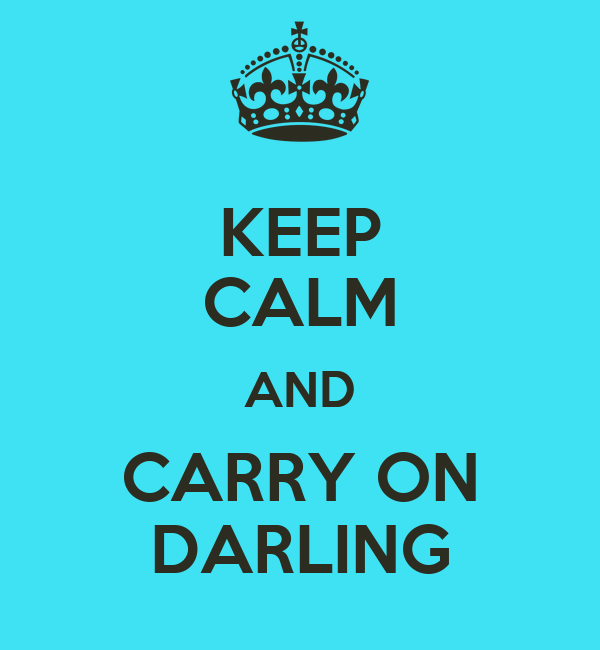 KEEP CALM AND CARRY ON DARLING