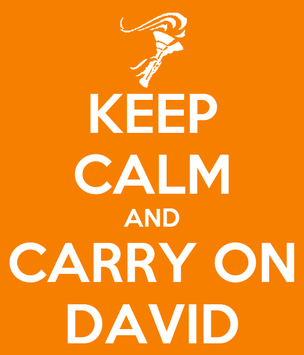 KEEP CALM AND CARRY ON DAVID