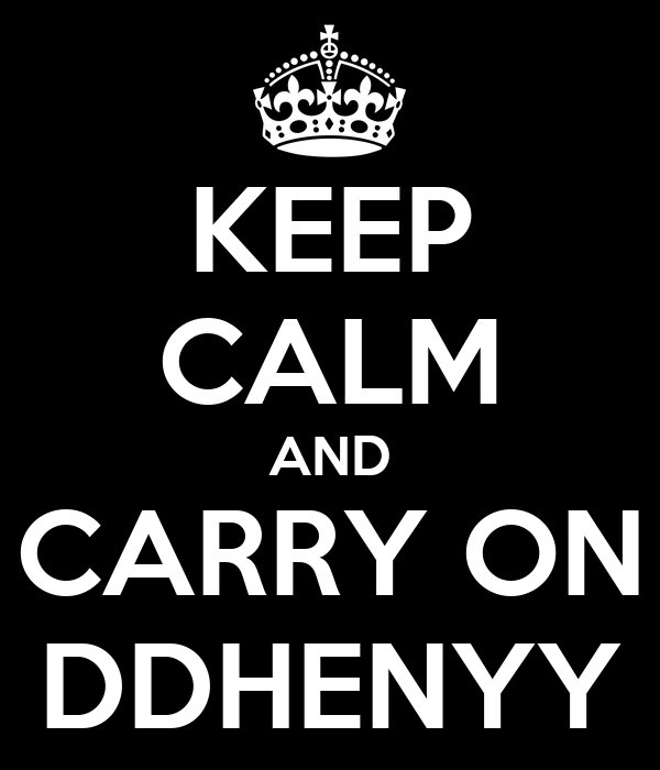 KEEP CALM AND CARRY ON DDHENYY