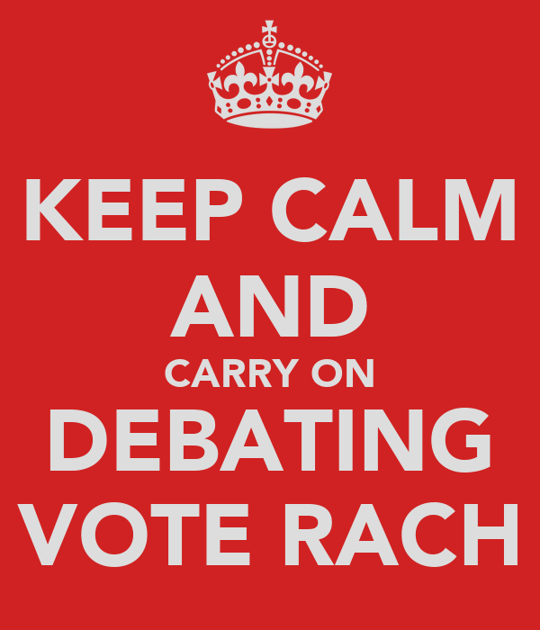 KEEP CALM AND CARRY ON DEBATING VOTE RACH