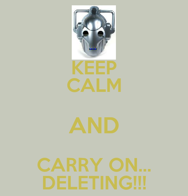 KEEP CALM AND CARRY ON... DELETING!!!