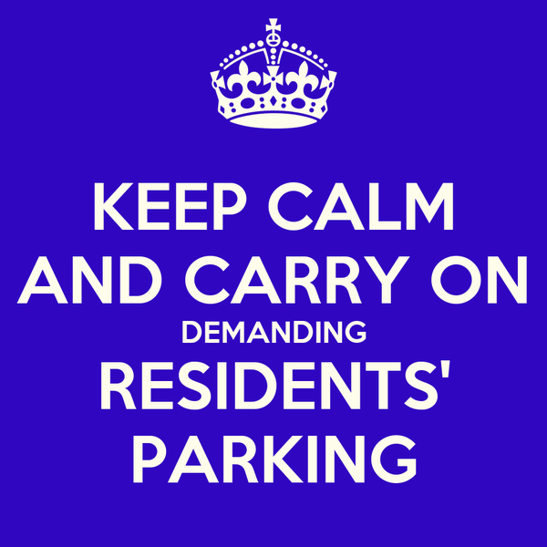KEEP CALM AND CARRY ON DEMANDING RESIDENTS' PARKING