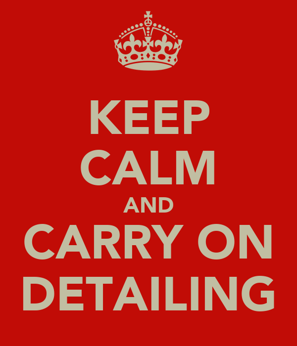 KEEP CALM AND CARRY ON DETAILING