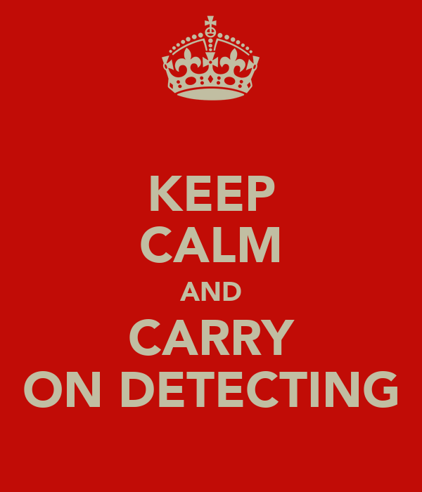 KEEP CALM AND CARRY ON DETECTING