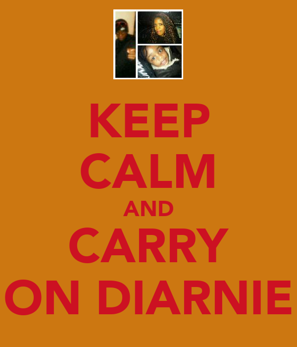 KEEP CALM AND CARRY ON DIARNIE
