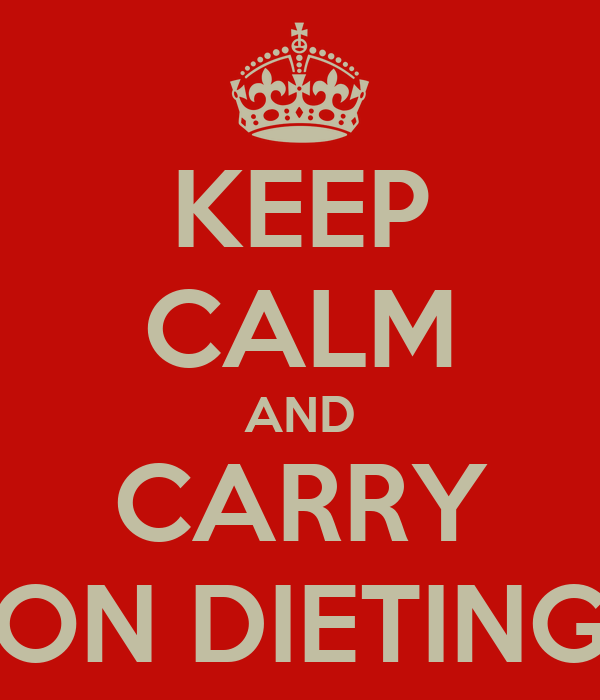 KEEP CALM AND CARRY ON DIETING