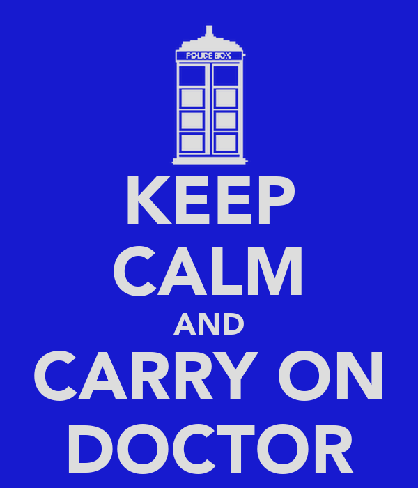 KEEP CALM AND CARRY ON DOCTOR