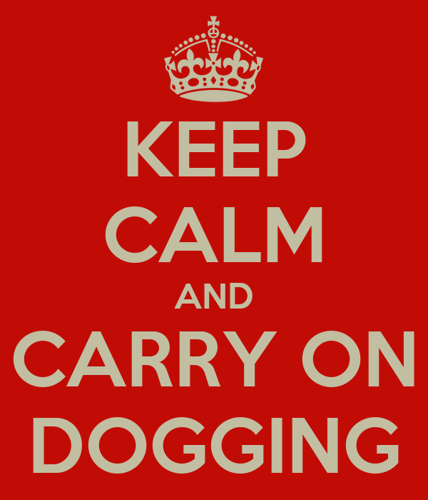 KEEP CALM AND CARRY ON DOGGING