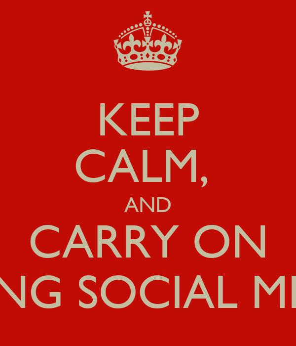 KEEP CALM,  AND CARRY ON DOING SOCIAL MEDIA