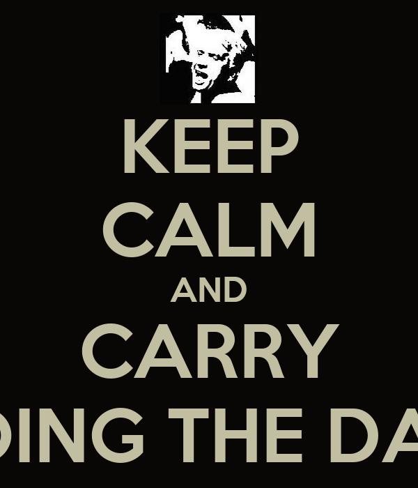 KEEP CALM AND CARRY ON DOING THE DAGGAR