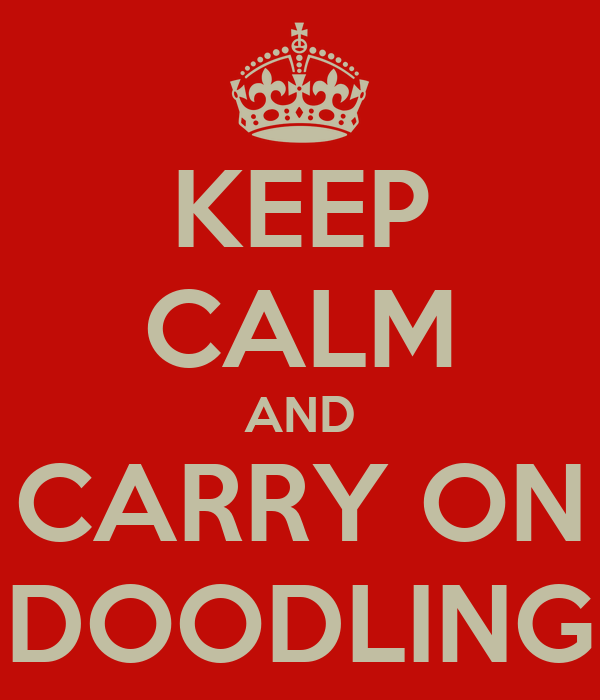 KEEP CALM AND CARRY ON DOODLING