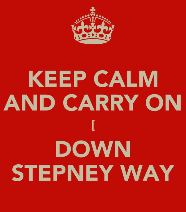 KEEP CALM AND CARRY ON [ DOWN STEPNEY WAY