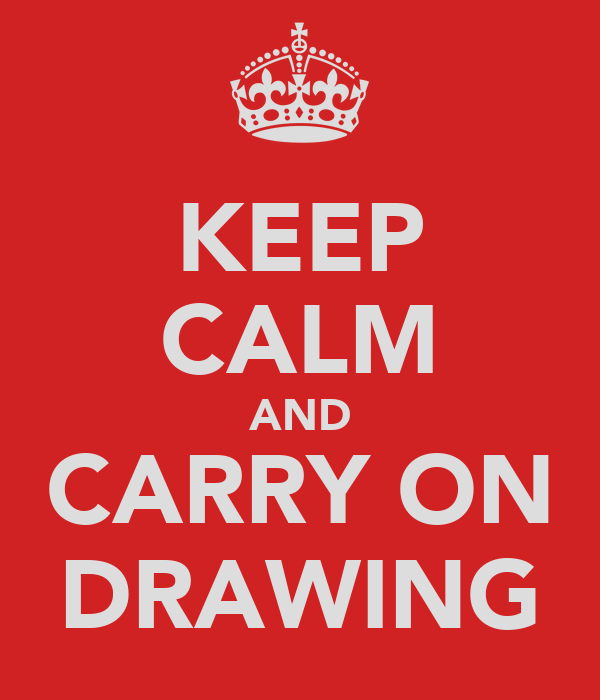 KEEP CALM AND CARRY ON DRAWING