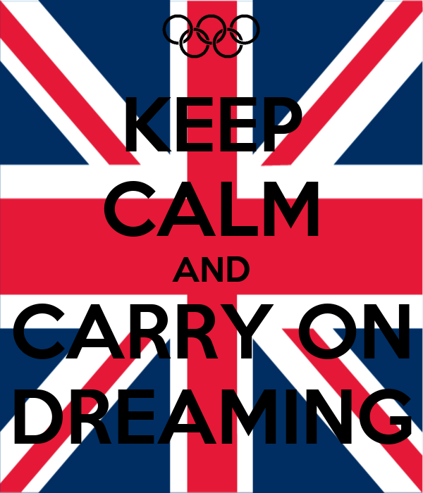 KEEP CALM AND CARRY ON DREAMING