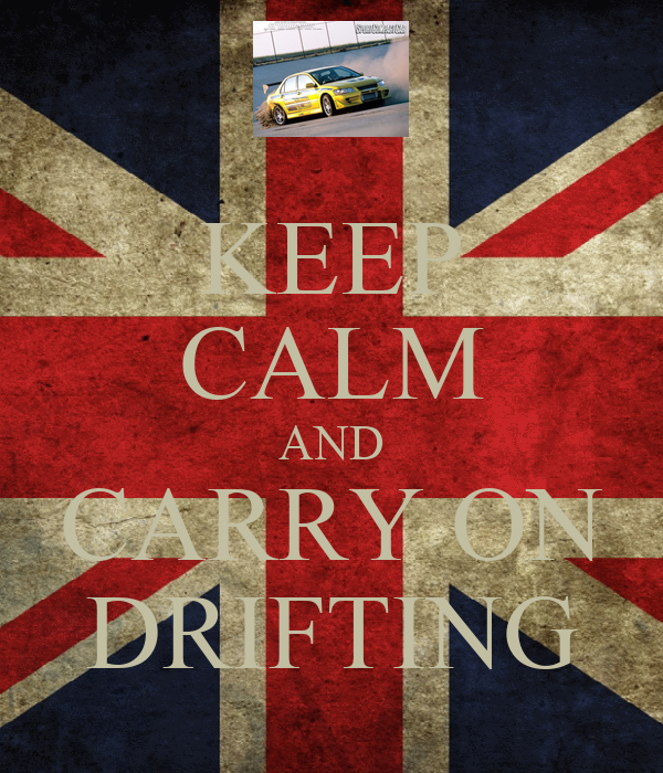 KEEP CALM AND CARRY ON DRIFTING